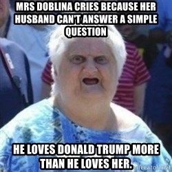 Fat Woman Wat - mrs doblina cries because her husband can't answer a simple question He loves donald trump more than he loves her.