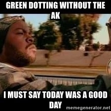 It was a good day - Green DOTTING Without The ak I MUST Say Today Was a Good day