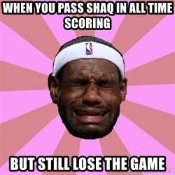 LeBron James - When you pass sHaq iN all time scoring  But still lose the game