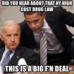 Obama Biden Concerned - Did you hear about that NY HIGH COST DRUG LAW  This is a big f'n Deal