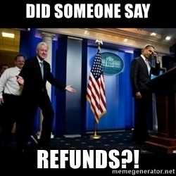 Inappropriate Timing Bill Clinton - Did someone say Refunds?!