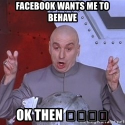 Dr. Evil Air Quotes - Facebook wants me to behave Ok then 🙄😂😂😂