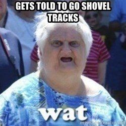 Fat Woman Wat - Gets told to go shovel tracks