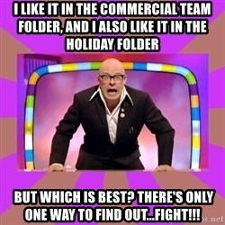 Harry Hill Fight - I like it in the commeRcial team folder, and i also like it in the Holiday folder  but which is beSt? There's only one way to find out...FIGHT!!!