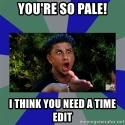 jersey shore - You'RE so pale! I think you need a time edit