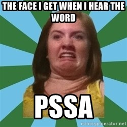 Disgusted Ginger - The face i get when i hear the Word PSSA