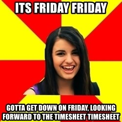 Rebecca Black - Its friday friday gotta get down on friday, looking forward to the timesheet timesheet