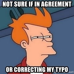 Fry squint - Not sure if in agreement Or correcting my typo