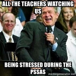 Laughing Bush - All the teachers Watching Us  Being stressed during the pssas