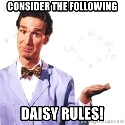 Bill Nye - Consider the following Daisy rules!