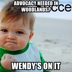 success baby - advocacy needed in Woodlands? Wendy's on it