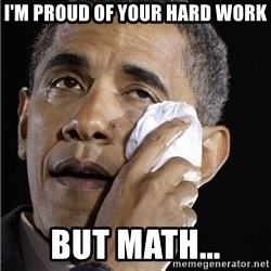Obama Crying - I'm proud of your hard work but math...