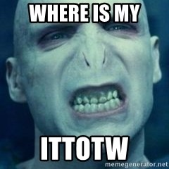 Angry Voldemort - WHere is MY  ITTOTW