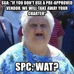 "Fat Woman Wat - SGA: ""if you don't use a pre-approved vendor, we will take away your charter"" SPC: WAT?"