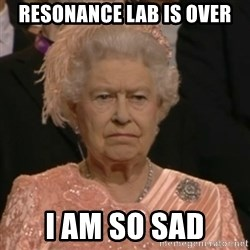 Unhappy Queen - Resonance Lab is over I am so sad