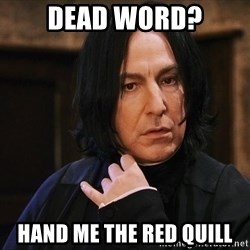 Professor Snape - dead word? hand me the red quill