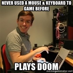 Ridiculously Photogenic Journalist - never used a mouse & keyboard to game before plays doom