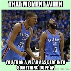 durant harden - That moment when  You turn a weak ass beat into something dope af