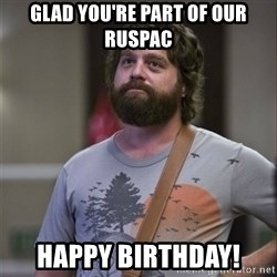 Alan Hangover - Glad You're part of our RUSPAC HAPPY BIRTHDAY!