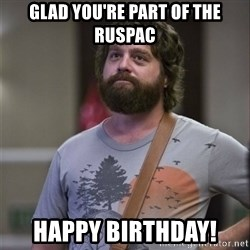 Alan Hangover - Glad You're part of The RusPAC HAppy Birthday!