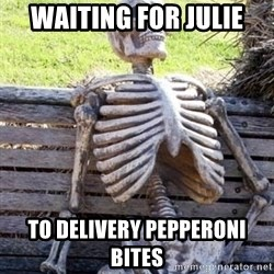 Waiting Skeleton - Waiting for Julie To delivery pepperoni bites