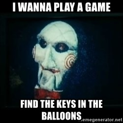 SAW - I wanna play a game - i wanna play a game find the keys in the balloons