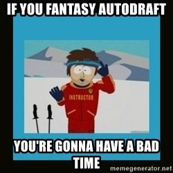South Park Ski Instructor - If you fantasy autodraft you're gonna have a bad time