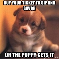 cute puppy - Buy your ticket to sip and sAvor Or the puppy gets it