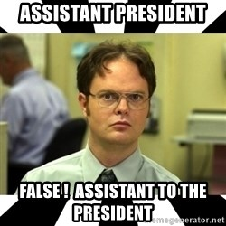 Dwight from the Office - assistant president false !  assistant to the president