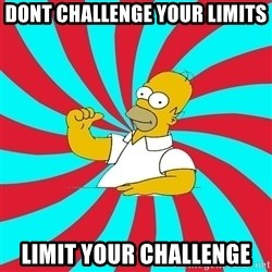 Frases Homero Simpson - Dont challenge your limits Limit your challenge