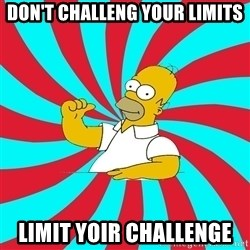 Frases Homero Simpson - Don't challeng your limits Limit yoir challenge