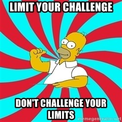 Frases Homero Simpson - LiMit your challenge Don't challenge your limits