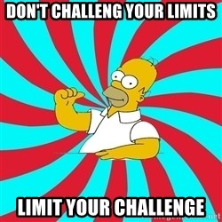 Frases Homero Simpson - Don't challeng your limits Limit your challenge