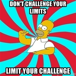 Frases Homero Simpson - Don't challenge your limits Limit your challenge