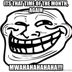 Problem Trollface - its that time of the month, again mwahahahahaha!!!