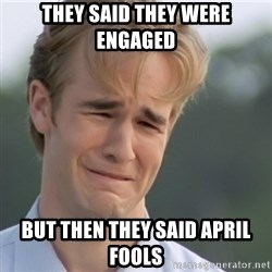 Dawson's Creek - They said they were engaged But then they said april fools