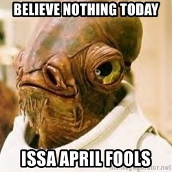 Its A Trap - Believe nothing today issa april fools