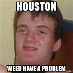 Stoner Guy - houston weed have a problem