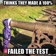 V.A. OR - thinks they made a 100% failed the test