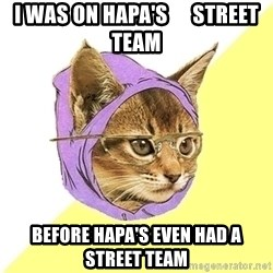 Hipster Kitty - I was on Hapa's      Street Team Before Hapa's even had a Street Team