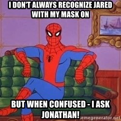 spider manf - I don't always recognize Jared With My Mask On but when confused - I ask Jonathan!