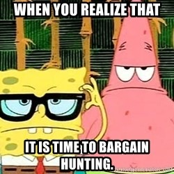Serious Spongebob - When you realize that It is time to bargain hunting.