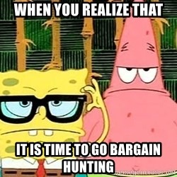 Serious Spongebob - When you realize that It is time to go bargain hunting