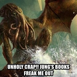 Cthulhu -  Unholy Crap!! Jung's Books Freak me Out