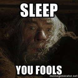 gandalf run you fools closeup - sleep you fools