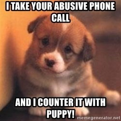 cute puppy - I take your abusive phone call And I counter it with puppy!