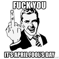 middle finger - fuck you it's april fool's day
