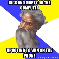 God - RICK AND MORTY ON THE COMPUTER UPVOTING TO WIN ON THE PHONE