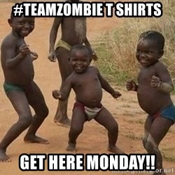 Dancing African Kid - #TEAMZOMBIE T Shirts  Get Here Monday!!