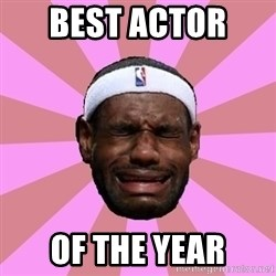 LeBron James - best actor  of the year
